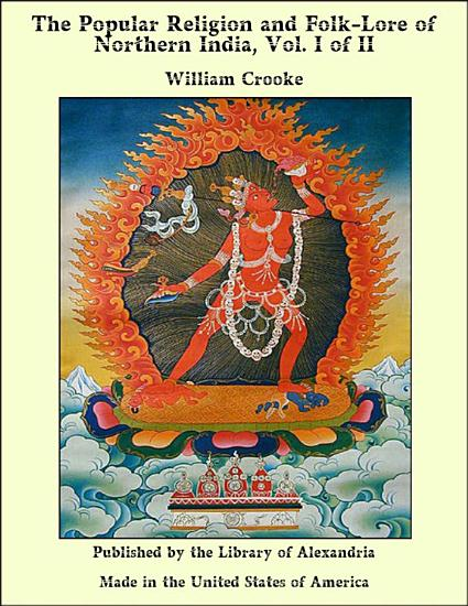 The Popular Religion and Folk Lore of Northern India  Vol  I of II PDF