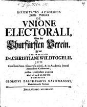 Dissertatio Academica Jvris Pvblici De Vnione Electorali, Von der Churfürsten Verein