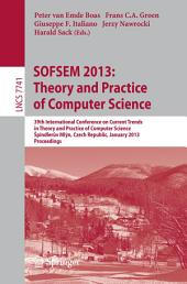 SOFSEM 2013: Theory and Practice of Computer Science: 39th International Conference on Current Trends in Theory and Practice of Computer Science, Špindlerův Mlýn, Czech Republic, January 26-31, 2013, Proceedings