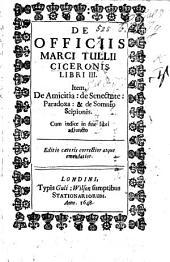 De officiis Marci Tullii Ciceronis libri III. Item, de amicitia: De senectute: paradoxa:&de somnio Scipionis, etc