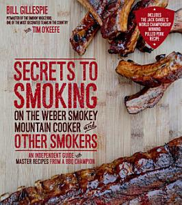 Secrets to Smoking on the Weber Smokey Mountain Cooker and Other Smokers Book