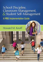 School Discipline, Classroom Management, and Student Self-Management: A PBS Implementation Guide