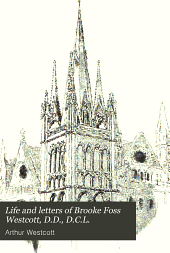 Life and Letters of Brooke Foss Westcott, D.D., D.C.L.: Sometime Bishop of Durham, Volume 1