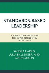 Standards-Based Leadership: A Case Study Book for the Superintendency, Edition 2