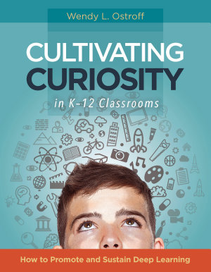 Cultivating Curiosity in K   12 Classrooms