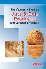 The Complete Book on Jute   Coir Products  with Cultivation   Processing  PDF