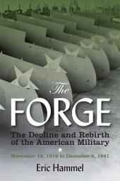 The Forge: The Decline and Rebirth of the American Military, November 12, 1918 to December 6, 1941