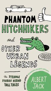 Phantom Hitchhikers and Other Urban Legends: The Strange Stories Behind Tall Tales