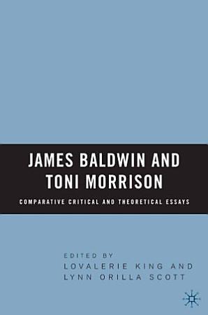 James Baldwin and Toni Morrison  Comparative Critical and Theoretical Essays PDF