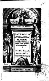 Batrachomyomachia Homeri tuba romana cantata, & aeuo nostro accomodata à Iacobo Balde Societ. Iesu