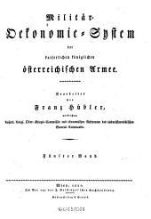 Militär-Ökonomie-System der kaiserlichen königlichen österreichischen Armee: Band 5