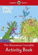 Roald Dahl: the Enormous Crocodile Activity Book - Ladybird Readers Level 3