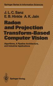 Radon and Projection Transform-Based Computer Vision: Algorithms, A Pipeline Architecture, and Industrial Applications