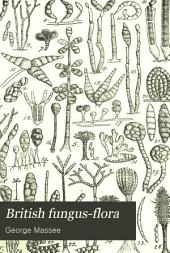 British Fungus-flora: A Classified Text-book of Mycology, Volume 3