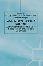 Administering the Summit: Administration of the Core Executive in Developed Countries
