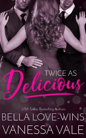 Twice as Delicious: An MFM Romance
