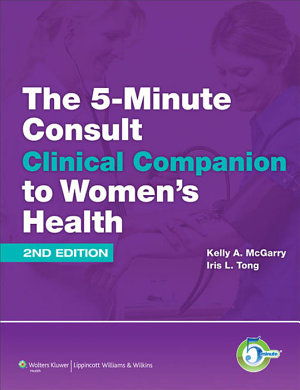 The 5 Minute Consult Clinical Companion to Women s Health