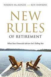 New Rules Of Retirement: What Your Financial Advisor Isn't Telling You