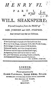 Henry VI. Part I ... Printed complete from the text of Sam. Johnson and Geo. Steevens. And revised from the last editions