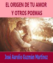 El origen de tu amor y otros poemas: poesía latinoamericana