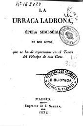 La urraca ladrona: ópera semi-séria en dos actos, que se ha de representar en el Teatro del Prícipe de esta Corte