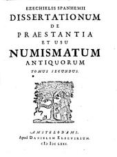 Ezechielis Spanhemii Dissertationes de praestantia et usu numismatum antiquorum: Volume 2