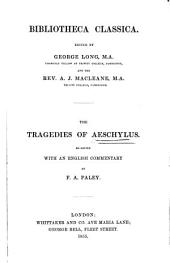 The tragedies of Æschylus, re-ed., with an Engl. comm., by F.A. Paley