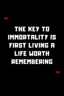 The Key To Immortality Is First Living A Life Worth Remembering Book PDF