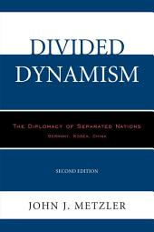 Divided Dynamism: The Diplomacy of Separated Nations: Germany, Korea, China, Edition 2