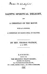 The saint's spiritual delight, and, A Christian on the mount