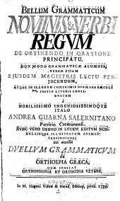 Bellum Grammaticum Nominis & Verbi Regvm De Obtinendo In Oratione Principatu: Non Modo Grammaticae Alumnis, Verum Etiam Ejusdem Magistris Lectu Perjucundum ...