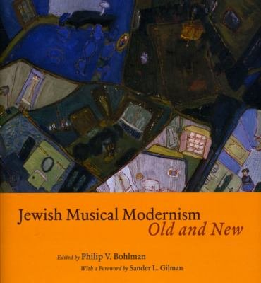 Jewish Musical Modernism  Old and New