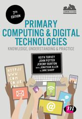 Primary Computing and Digital Technologies: Knowledge, Understanding and Practice: Edition 7