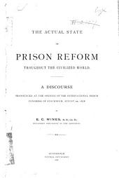 The Actual State of Prison Reform Throughout the Civilized World. A Discourse Pronounced at the Opening of the International Prison Congress of Stockholm, Aug. 20, 1878
