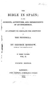 The Bible in Spain: Or, The Journeys, Adventures, and Imprisonments of an Englishman, in an Attempt to Circulate the Scriptures in the Peninsula, Volume 2