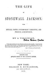 The Life of Stonewall Jackson: From Official Papers, Contemporary Narratives, and Personal Acquaintance
