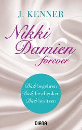 Nikki & Damien forever (Stark Novellas 4-6): Dich begehren - Dich beschenken - Dich besitzen