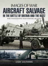 Aircraft Salvage in the Battle of Britain and the Blitz: Rare photographs from wartime archives