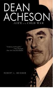 Dean Acheson: A Life in the Cold War