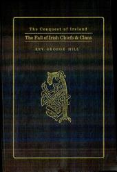 The Fall of Irish Chiefs and Clans and the Plantation of Ulster: Including the Names of Irish Catholics, and Protestant Settlers