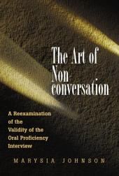 The Art of Nonconversation: A Reexamination of the Validity of the Oral Proficiency Interview