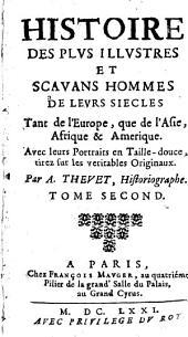 Histoire Des Plus Illustres Et Scavans Hommes De Leurs Siecles, Tant de l'Europe, que de l'Asie, Afrique & Amerique: Volume2