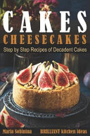 Cakes  Cheesecakes  Step by Step Recipes of Decadent Cakes