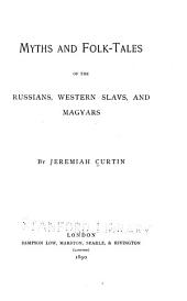 Myths and Folk-tales of the Russians, Western Slavs, and the Magyars