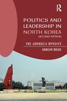 Politics and Leadership in North Korea PDF