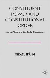 Constituent Power and Constitutional Order: Above, Within and Beside the Constitution