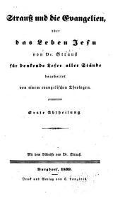 Strauss und die Evangelien, oder Das Leben Jesu von Dr. Strauss für denkend Leser aller Stände