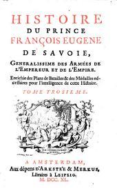 Histoire du Prince François Eugene de Savoie, generalissime des armées de l'empereur ...