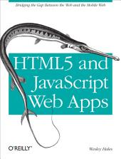 HTML5 and JavaScript Web Apps: Bridging the Gap Between the Web and the Mobile Web