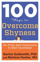 100 Ways to Overcome Shyness: Go From Self-Conscious to Self-Confident